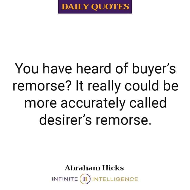 You have heard of buyer's remorse? It really could be more accurately called desirer's remorse.