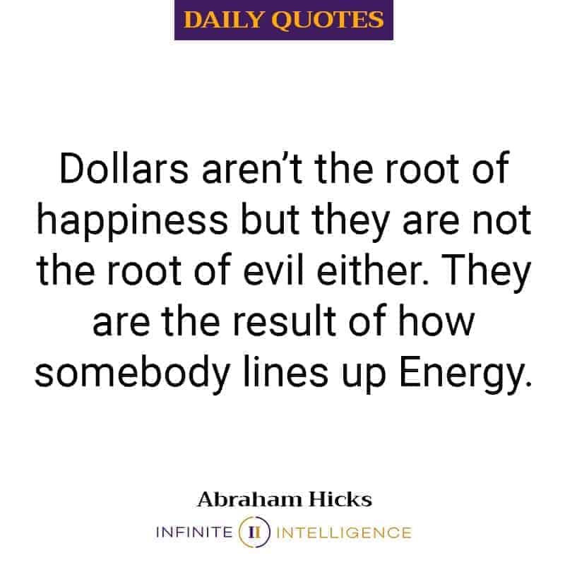 Dollars aren't the root of happiness but they are not the root of evil either.