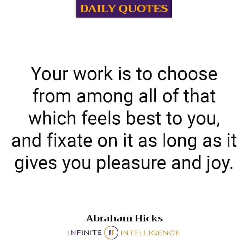 Your Work is to Choose from Among all of that which Feels Best
