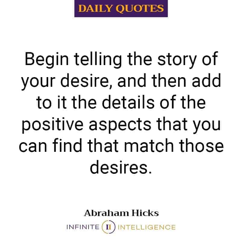 Begin telling the story of your desire, and then add to it the details of the positive aspects